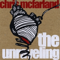 Chris McFarland | The Unraveling - EP