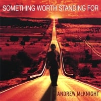 Andrew McKnight | Something Worth Standing For