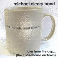 Michael Cleary Band | Tales From The Cup (the Coffeehouse Archives)