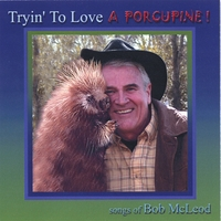 Bob McLeod | Tryin' to Love a Porcupine