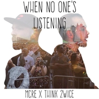 MCRE & Think 2wice | When No One's Listening