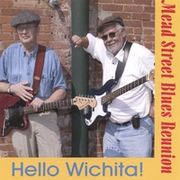 Mead Street Blues Reunion: Hello Wichita