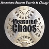MEASURED CHAOS: Somewhere Between Detroit & Chicago