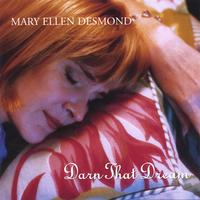 Mary Ellen Desmond: Darn That Dream