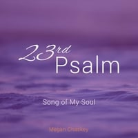 Megan Chaskey | 23rd Psalm: Song of My Soul