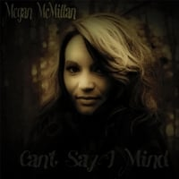 Megan McMillan | Can't Say I Mind