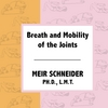 MEIR SCHNEIDER, PHD, LMT: Breath and Mobility of the Joints