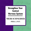 MEIR SCHNEIDER, PHD, LMT: Strengthen Your Central Nervous System