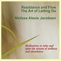Melissa Alexis Jacobsen | Resistance and Flow: The Art of Letting Go