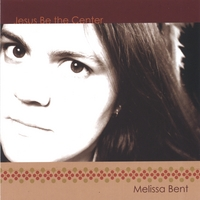 Melissa Bent | Jesus Be the Center