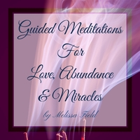 Melissa Field | Guided Meditations for Love, Abundance & Miracles