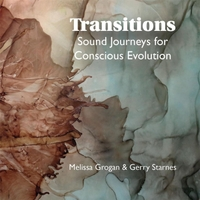 Gerry Starnes & Melissa Grogan | Transitions: Sound Journeys for Conscious Evolution