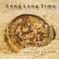Mental Health | Long,Long Time