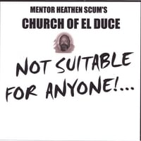 Mentor Heathen Scum's Church of El Duce | Not Suitable for Anyone