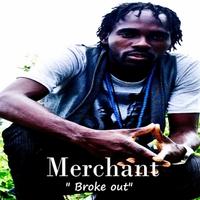 Merchant: Broke out