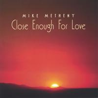 Mike Metheny | Close Enough for Love