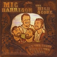 Mic Harrison And The High Score | On The Right Side Of The Grass