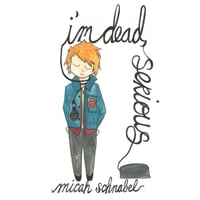 Micah Schnabel | I'm Dead, Serious