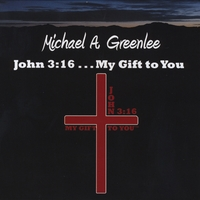 Michael A. Greenlee | John 3:16 . . . My Gift to You