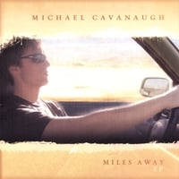 Michael Cavanaugh | Miles Away