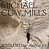 Michael Clay Mills: The Children of Avalon