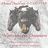 Michael Daniel & A.C.I.D.P.O.P. | Nightscapes and Dreammares (Motion Picture Soundtrack)