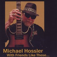 Michael Hossler | With Friends Like These...
