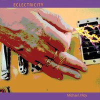 Michael J Roy | Eclectricity