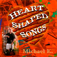 Michael K. | Heart Shaped Songs