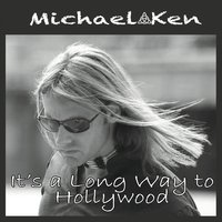 Michael Ken | It's a Long Way to Hollywood
