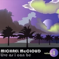 Michael Mccloud | Live As I Can Be Volume One
