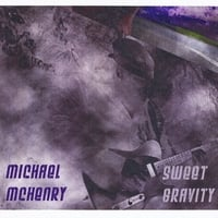 Michael McHenry | Sweet Gravity