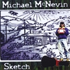 MICHAEL MCNEVIN: Sketch