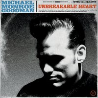 Michael Monroe Goodman | Unbreakable Heart
