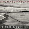 Michael Phelan: Nothing Left