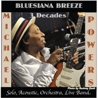 Michael Powers | Bluesiana Breeze 3 Decades