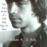 Michael R. J. Roth | Not Every Member of a Chain Gang Sings the Blues