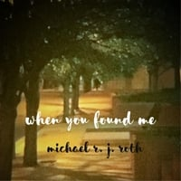 Michael R. J. Roth | When You Found Me