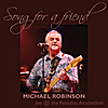 Michael Robinson: Song for a Friend