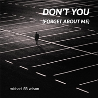 Michael R R Wilson | Don't You (Forget About Me)