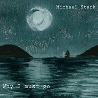 Michael Stark | Why I Must Go