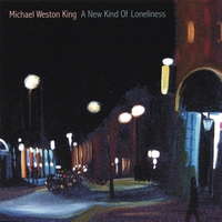 Michael Weston King | A New Kind Of Loneliness