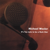 Michael Wexler | It's Too Late to be a Rock Star -EP
