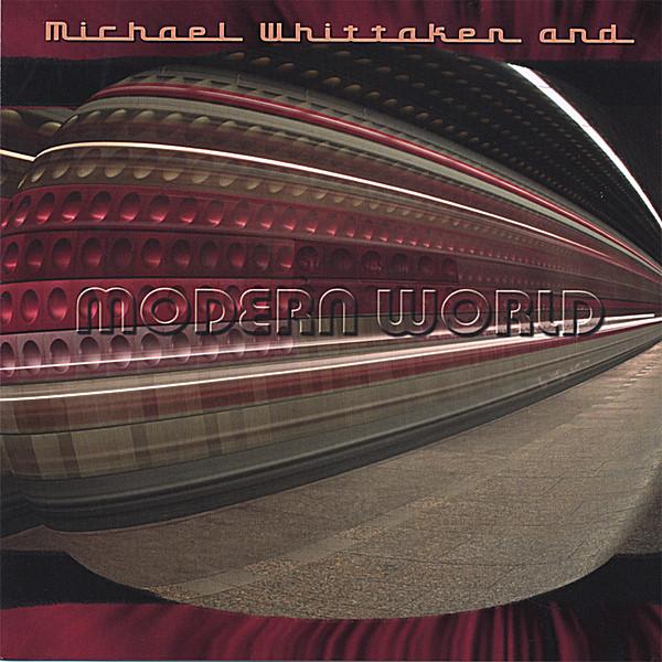 Michael Whittaker | Modern World | CD Baby Music Store