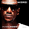 Michael Word: In My Room