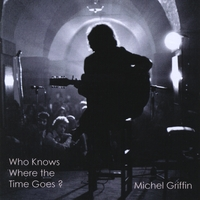 Michel Griffin | Who Knows Where the Time Goes?