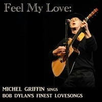 Michel Griffin | Feel My Love: Michel Griffin Sings Bob Dylan's Finest Lovesongs