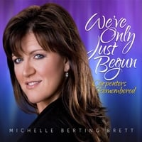 Michelle Berting Brett | We've Only Just Begun: Carpenters Remembered