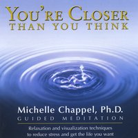 Michelle Chappel | You're Closer Than You Think: Guided Meditation