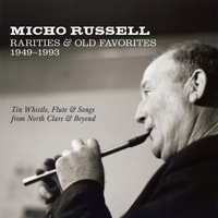 Micho Russell | Rarities & Old Favorites 1949–1993: Tin Whistle, Flute & Songs from North Clare & Beyond